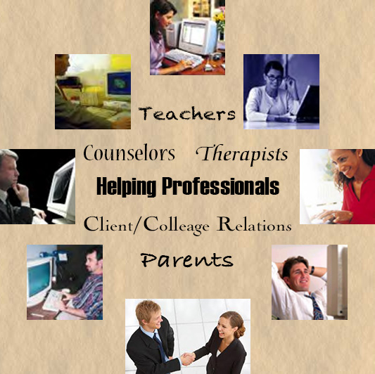 Teachers, Counselors, Therapists, Helping Professionals, Parents